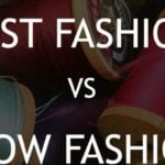 Fast fashion versus slow fashion