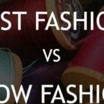 Fast fashion versus slow fashion
